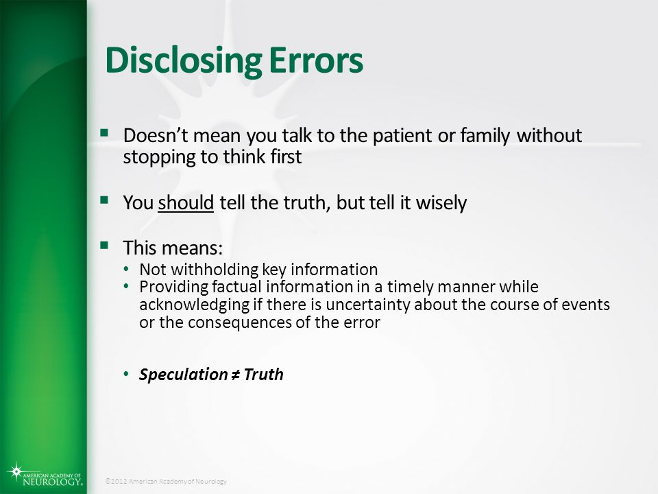 Disclosing Errors Doesn't mean you talk to the patient or family without stopping to think first. You should tell the truth, but tell it wisely.