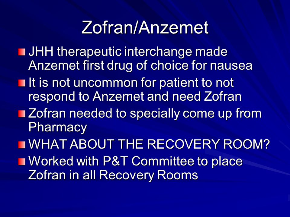 Zofran/Anzemet JHH therapeutic interchange made Anzemet first drug of choice for nausea.