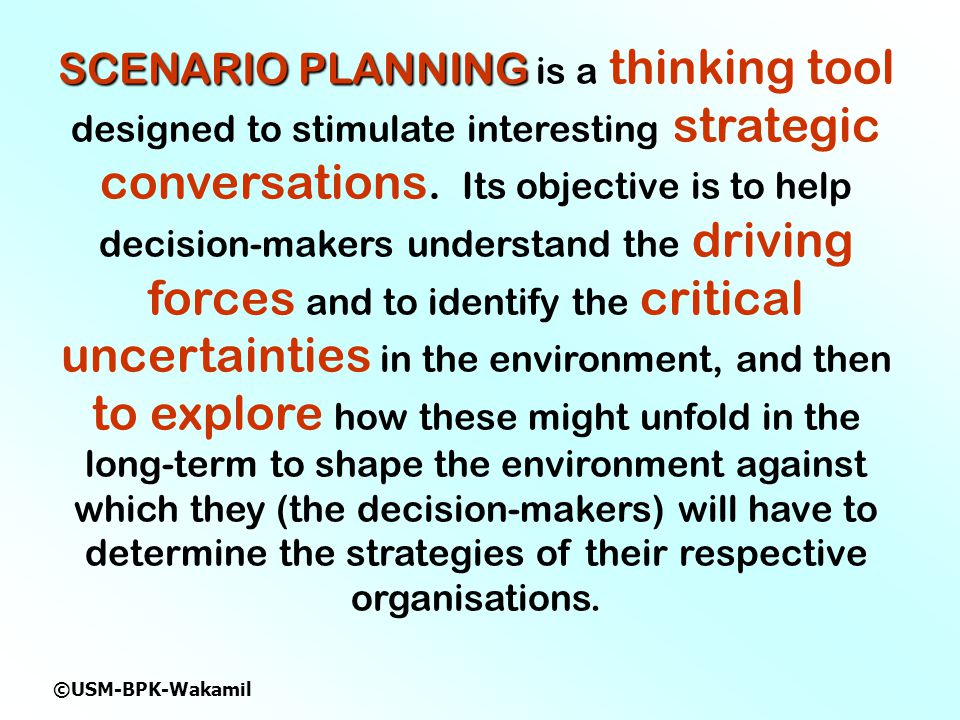 SCENARIO PLANNING is a thinking tool designed to stimulate interesting strategic conversations.