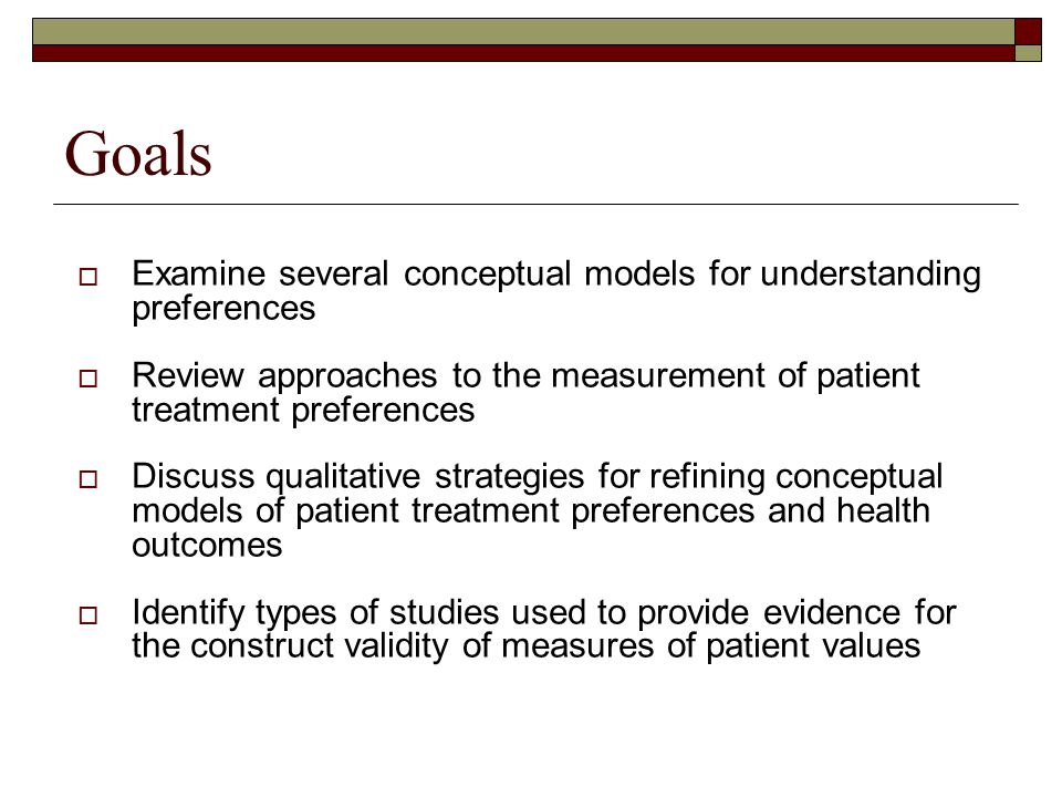Goals Examine several conceptual models for understanding preferences