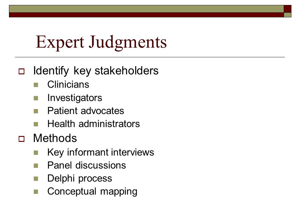 Expert Judgments Identify key stakeholders Methods Clinicians