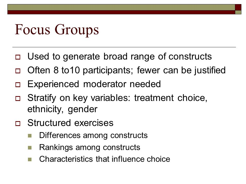 Focus Groups Used to generate broad range of constructs