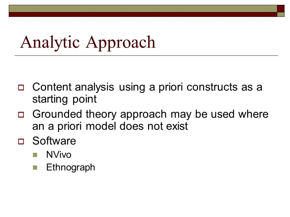 Analytic Approach Content analysis using a priori constructs as a starting point.