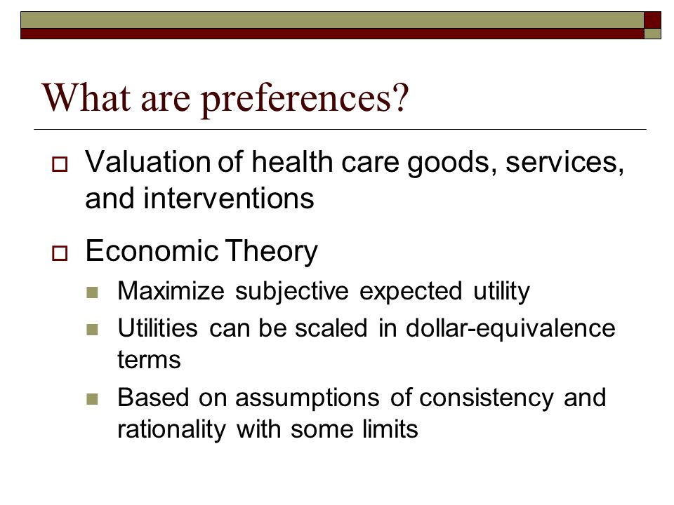 What are preferences Valuation of health care goods, services, and interventions. Economic Theory.