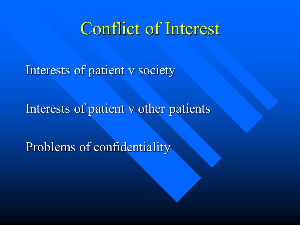 Conflict of Interest Interests of patient v society