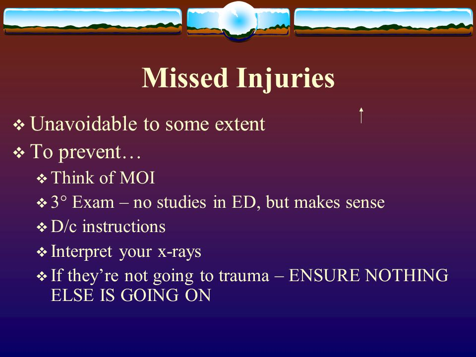 Missed Injuries Unavoidable to some extent To prevent… Think of MOI