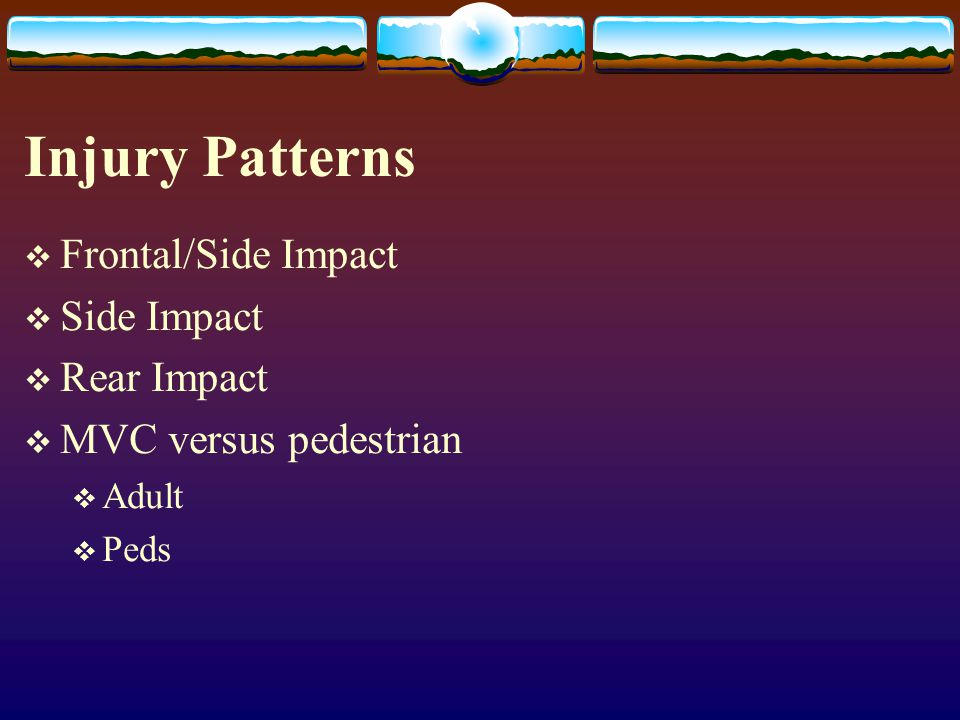 Injury Patterns Frontal/Side Impact Side Impact Rear Impact