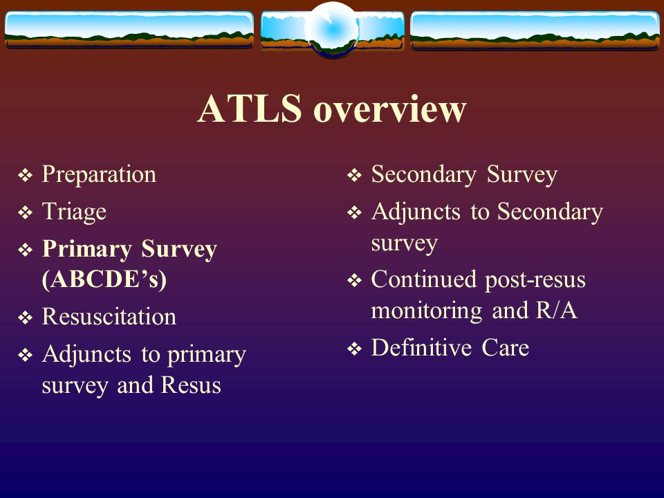 ATLS overview Preparation Triage Primary Survey (ABCDE's)