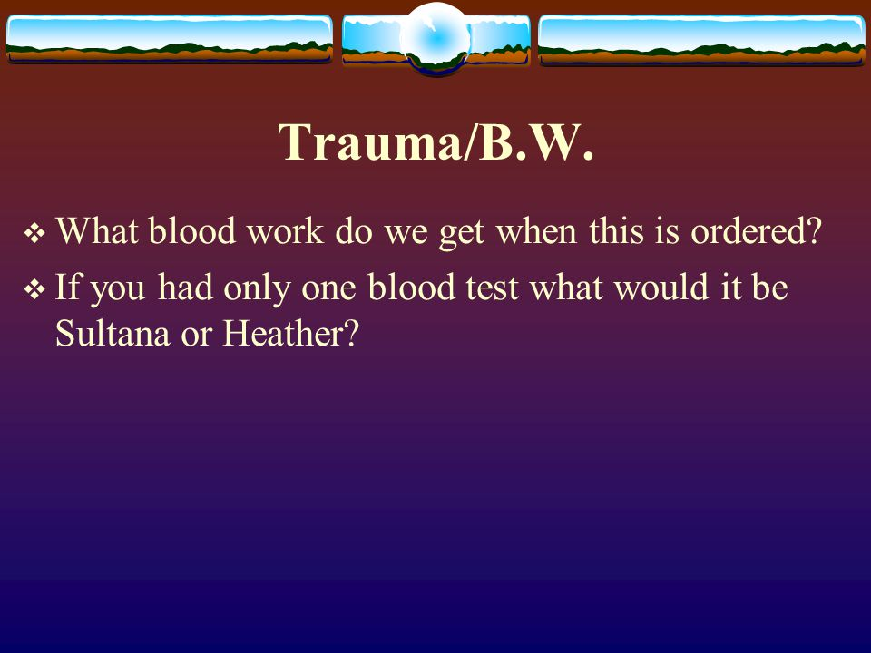 Trauma/B.W. What blood work do we get when this is ordered