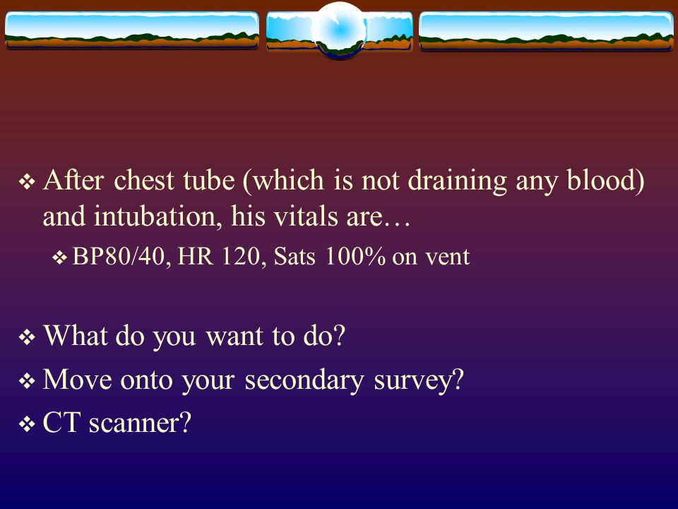 Move onto your secondary survey CT scanner