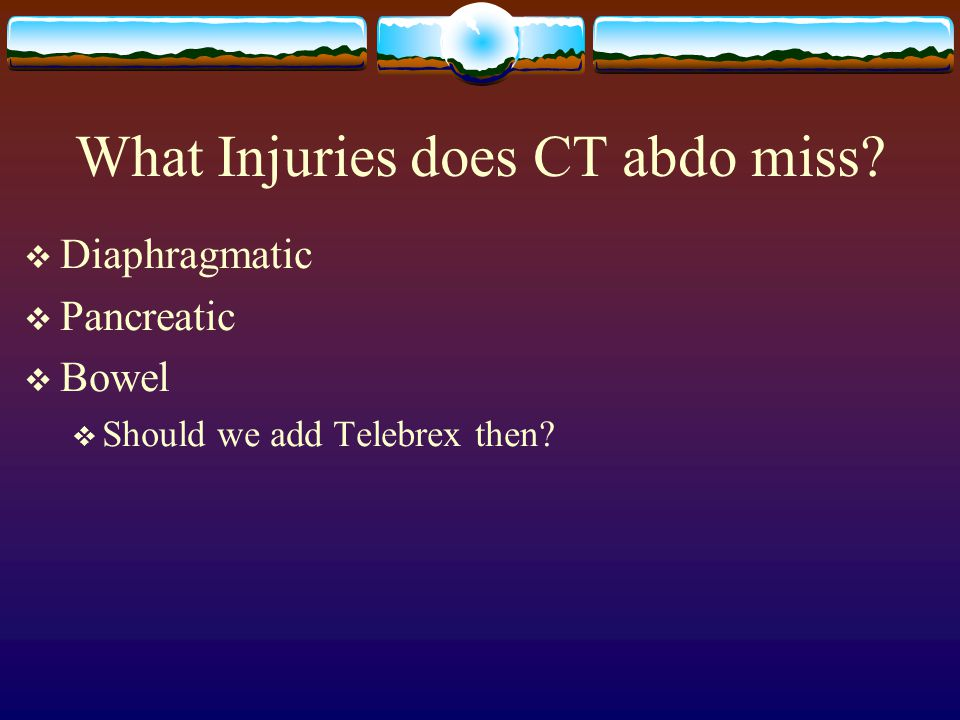 What Injuries does CT abdo miss