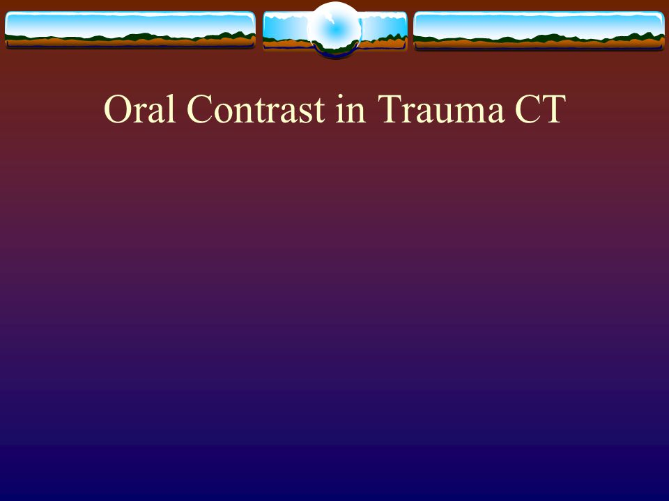 Oral Contrast in Trauma CT