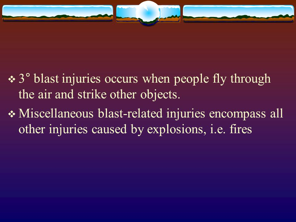 3° blast injuries occurs when people fly through the air and strike other objects.