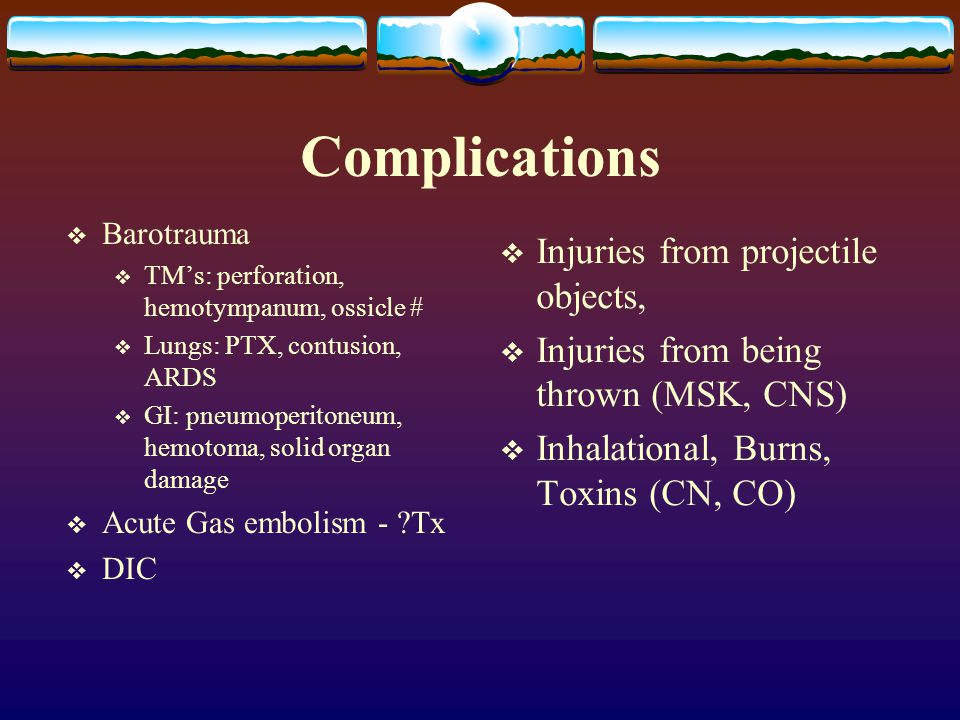 Complications Injuries from projectile objects,