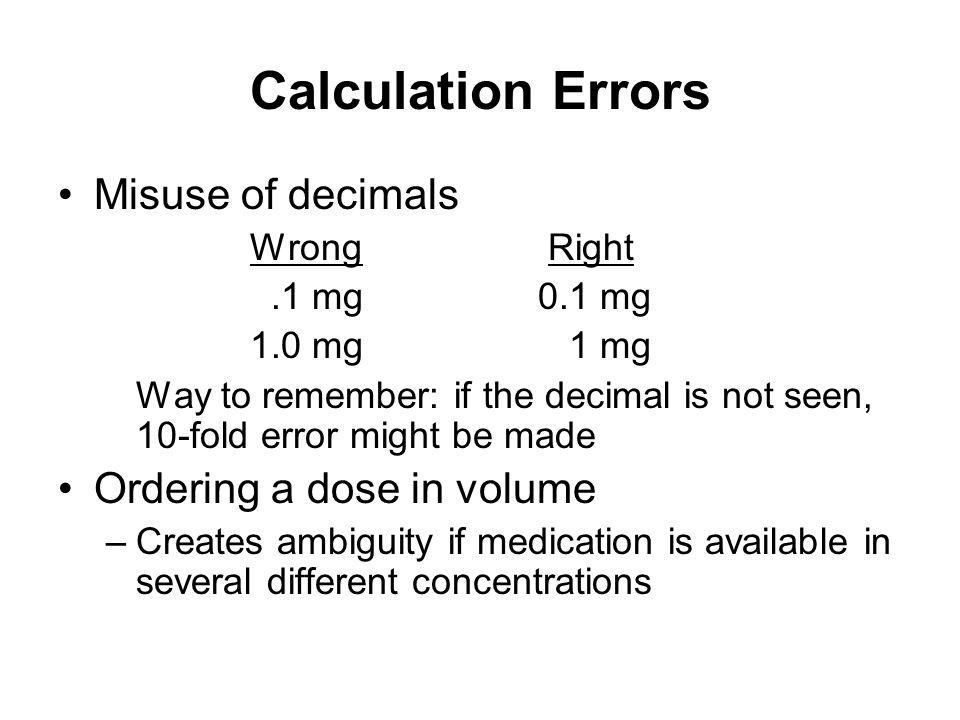 Calculation Errors Misuse of decimals Ordering a dose in volume