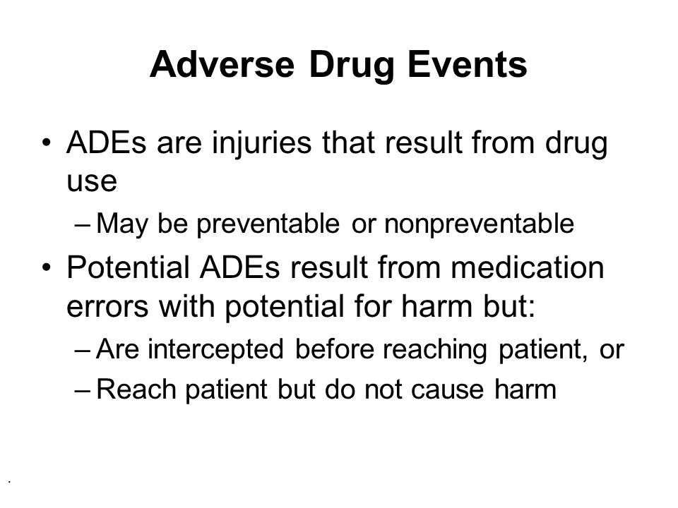 Adverse Drug Events ADEs are injuries that result from drug use