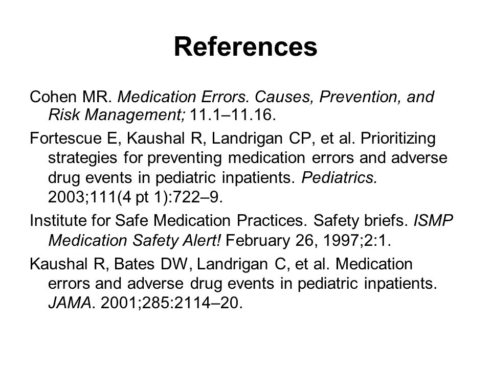 References Cohen MR. Medication Errors. Causes, Prevention, and Risk Management; 11.1–11.16.