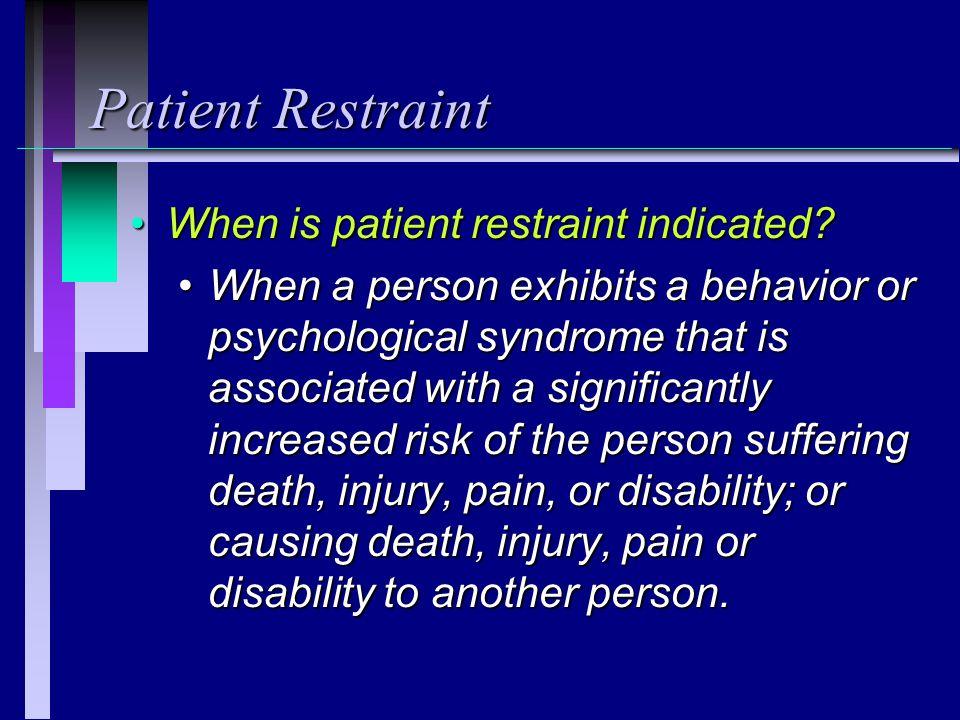 Patient Restraint When is patient restraint indicated