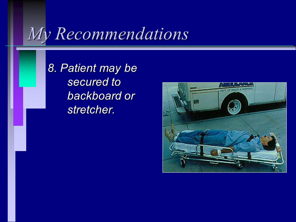 My Recommendations 8. Patient may be secured to backboard or stretcher.