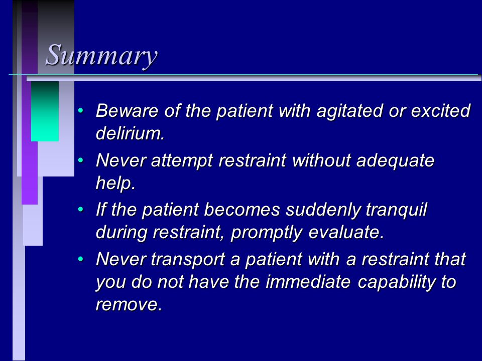 Summary Beware of the patient with agitated or excited delirium.