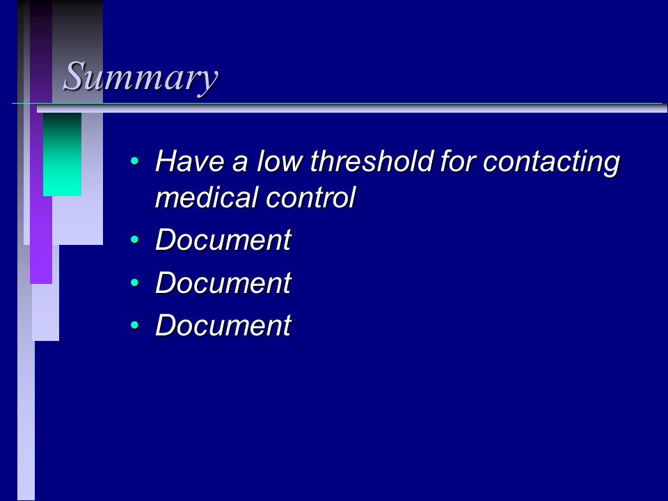 Summary Have a low threshold for contacting medical control Document