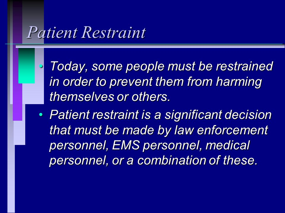 Patient Restraint Today, some people must be restrained in order to prevent them from harming themselves or others.