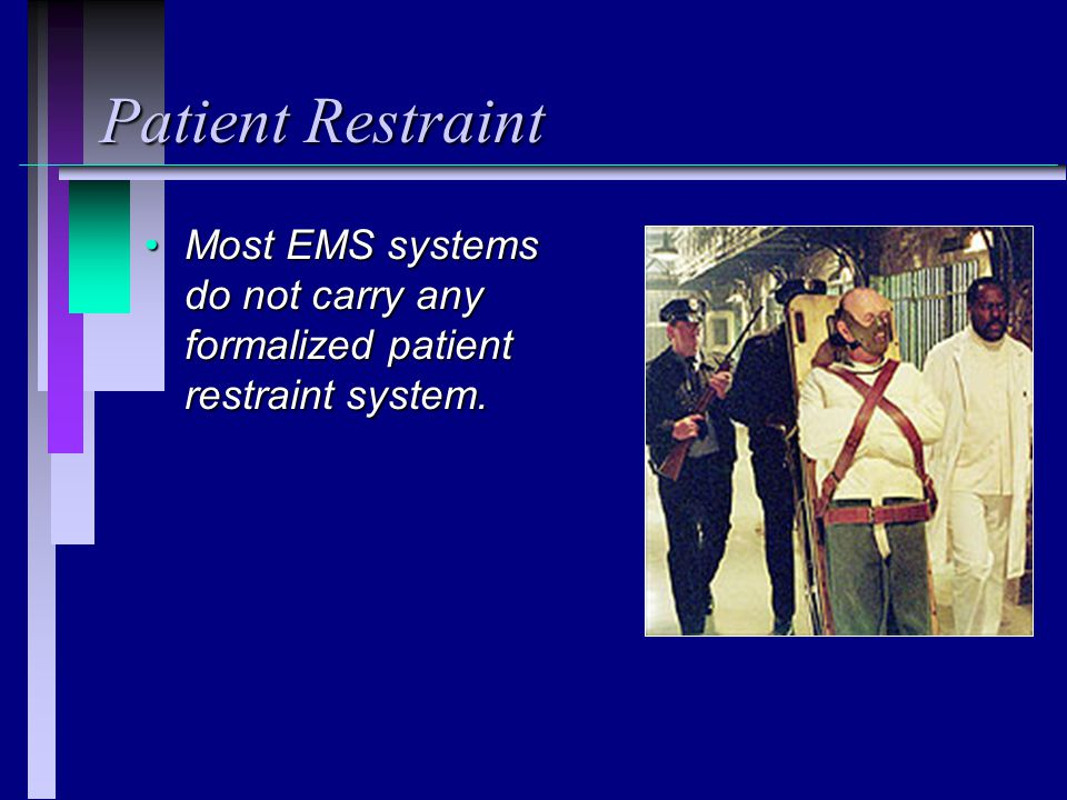 Patient Restraint Most EMS systems do not carry any formalized patient restraint system.