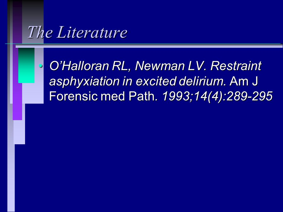 The Literature O'Halloran RL, Newman LV. Restraint asphyxiation in excited delirium.