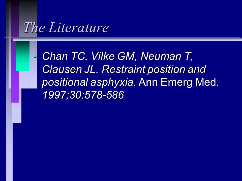 The Literature Chan TC, Vilke GM, Neuman T, Clausen JL.