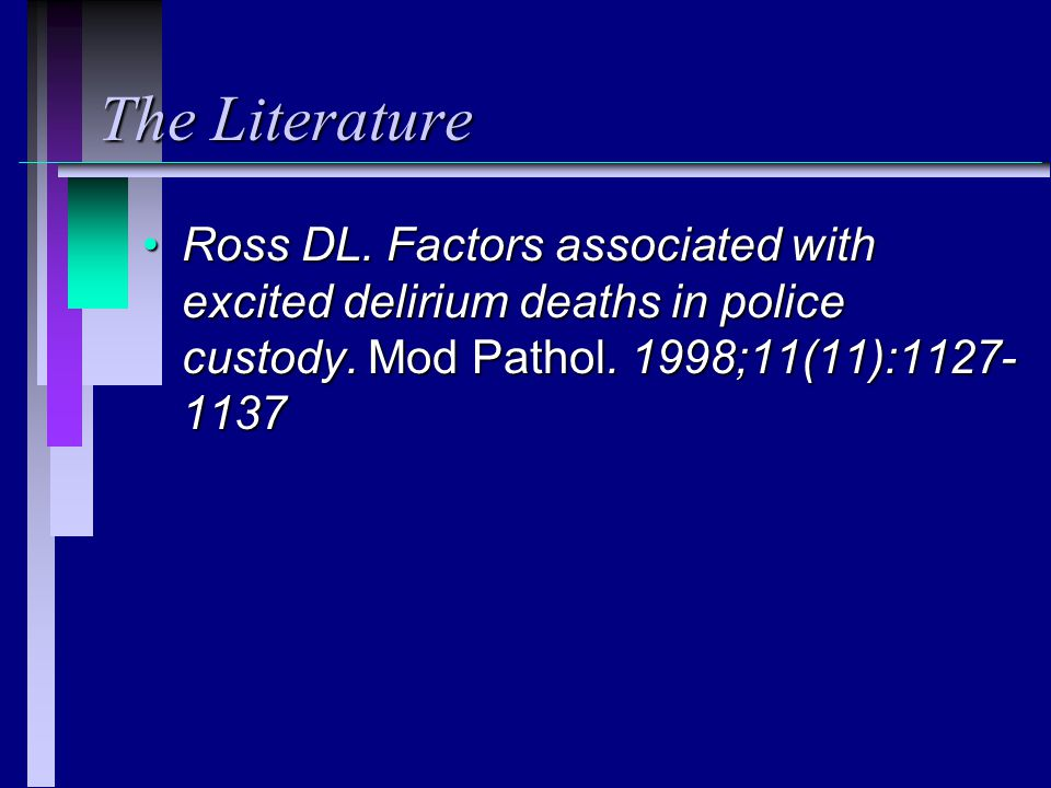 The Literature Ross DL. Factors associated with excited delirium deaths in police custody.