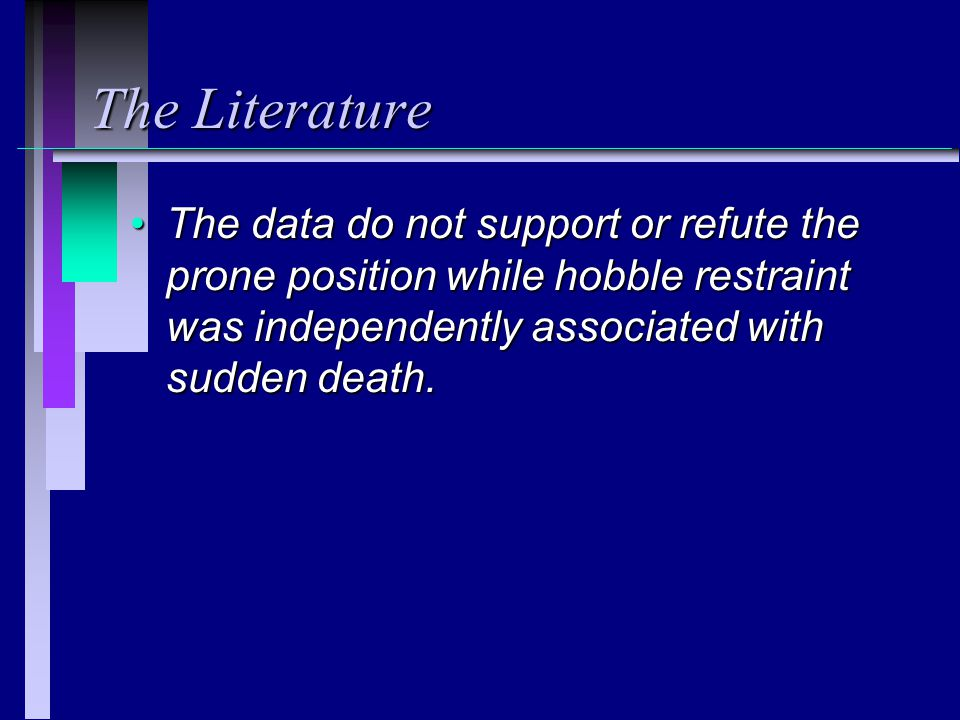 The Literature The data do not support or refute the prone position while hobble restraint was independently associated with sudden death.
