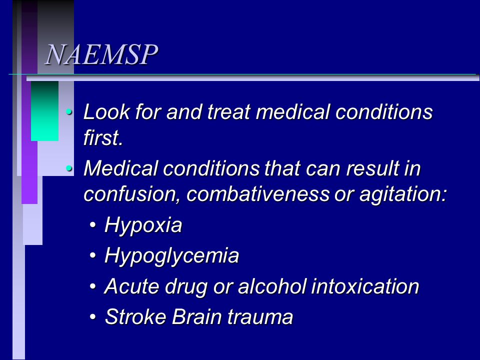NAEMSP Look for and treat medical conditions first.