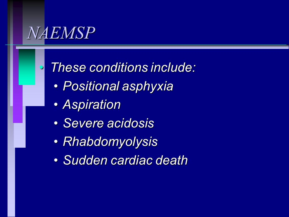 NAEMSP These conditions include: Positional asphyxia Aspiration