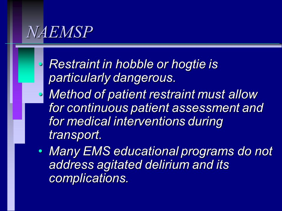 NAEMSP Restraint in hobble or hogtie is particularly dangerous.