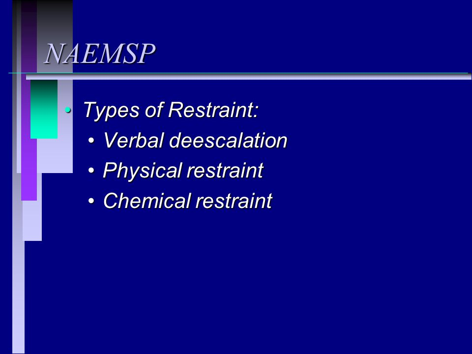 NAEMSP Types of Restraint: Verbal deescalation Physical restraint