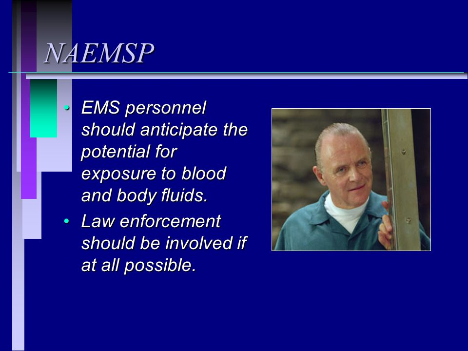 NAEMSP EMS personnel should anticipate the potential for exposure to blood and body fluids.