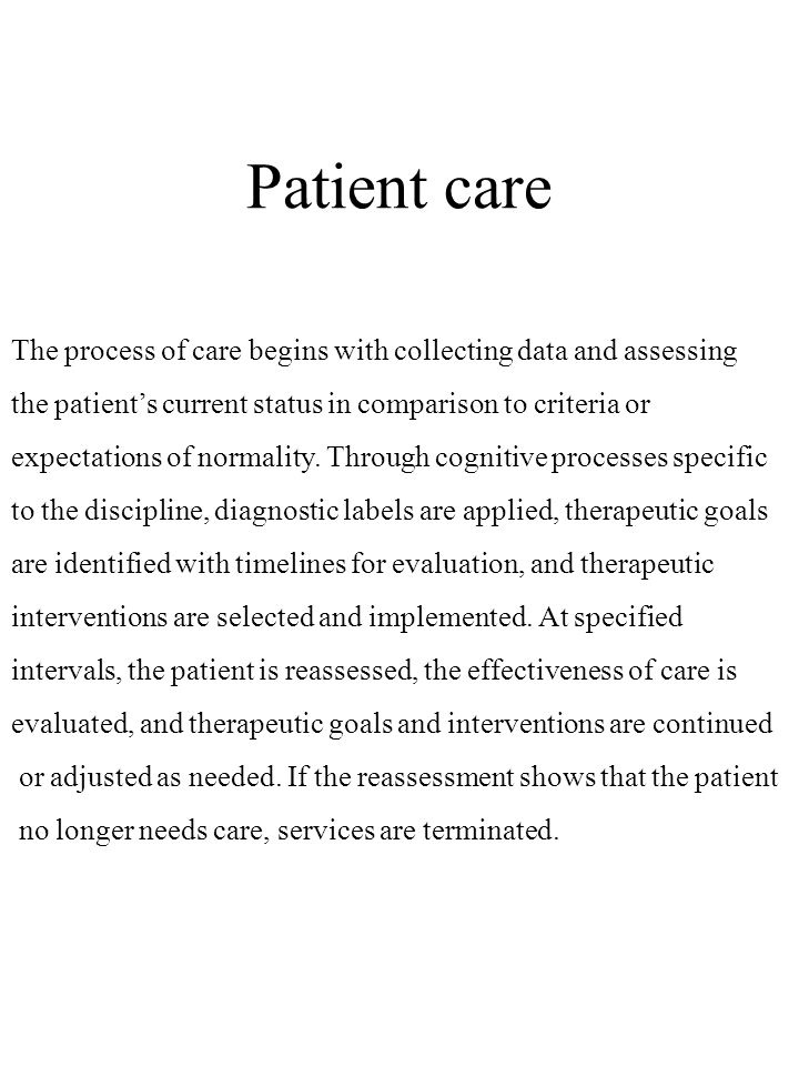 Patient care The process of care begins with collecting data and assessing. the patient's current status in comparison to criteria or.