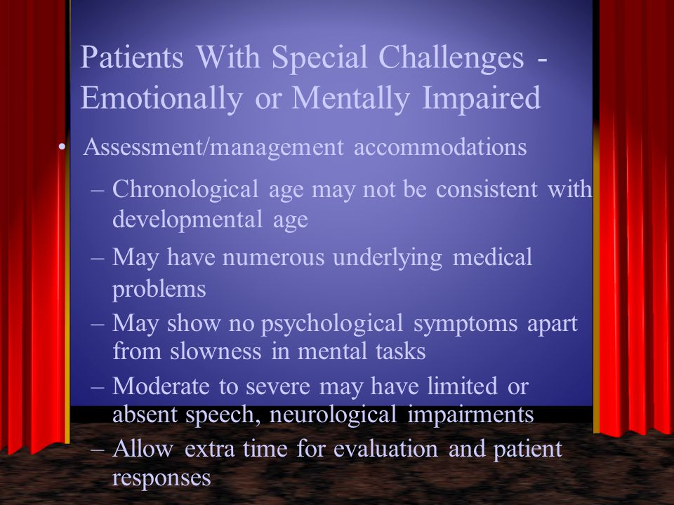Patients With Special Challenges - Emotionally or Mentally Impaired