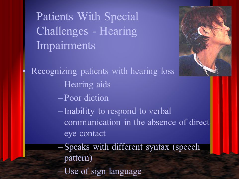 Patients With Special Challenges - Hearing Impairments