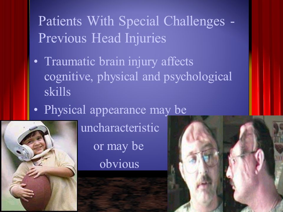Patients With Special Challenges - Previous Head Injuries