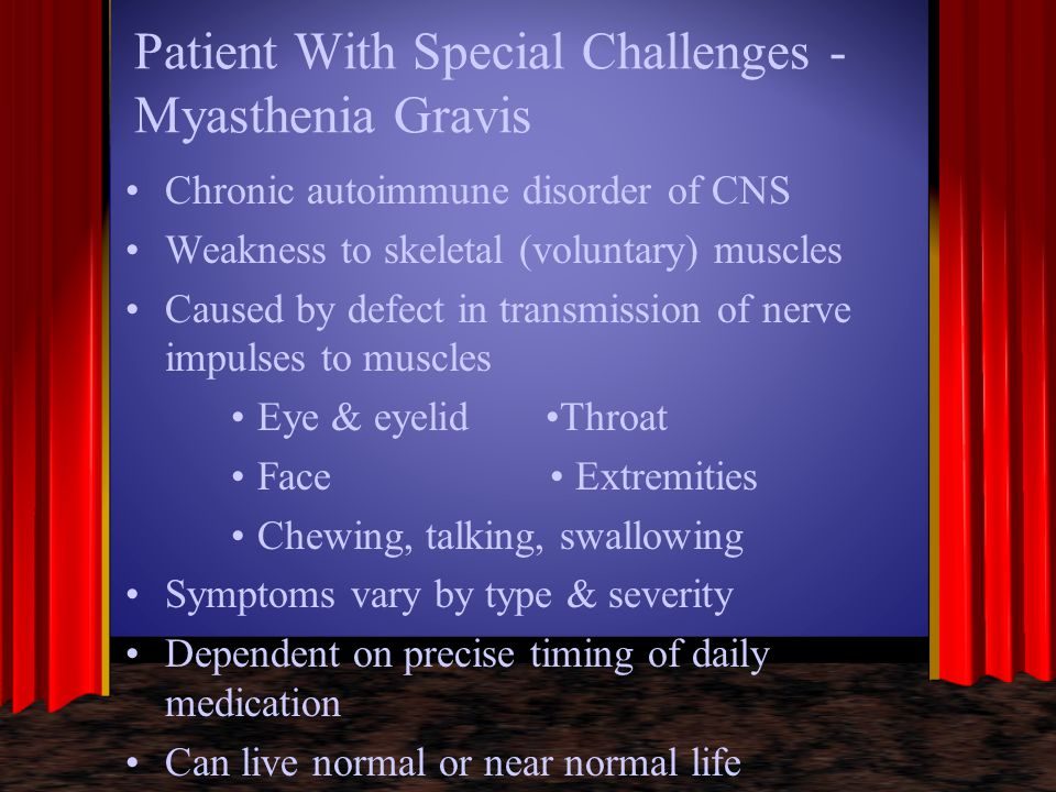 Patient With Special Challenges - Myasthenia Gravis