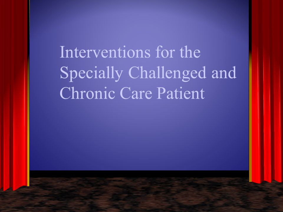 Interventions for the Specially Challenged and Chronic Care Patient