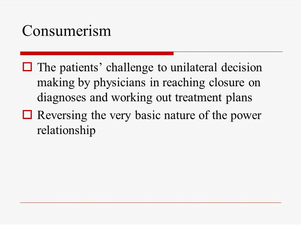 Consumerism The patients' challenge to unilateral decision making by physicians in reaching closure on diagnoses and working out treatment plans.