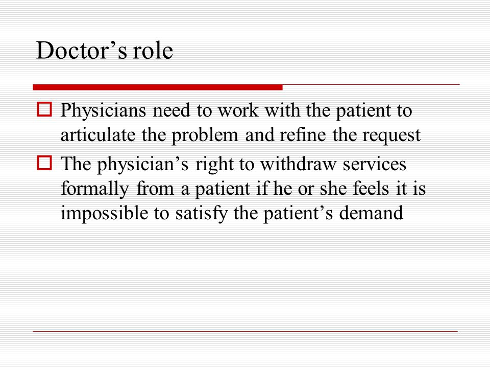 Doctor's role Physicians need to work with the patient to articulate the problem and refine the request.