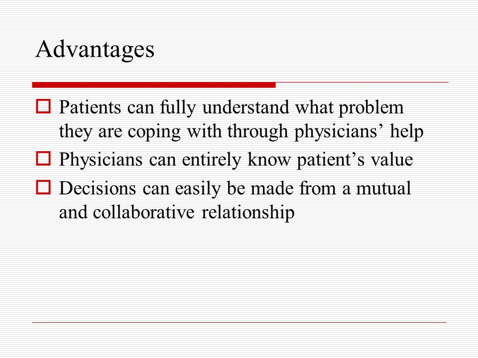 Advantages Patients can fully understand what problem they are coping with through physicians' help.