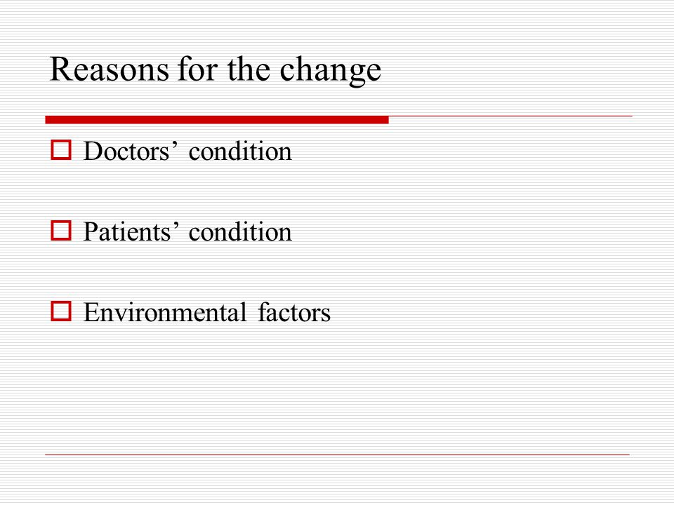 Reasons for the change Doctors' condition Patients' condition