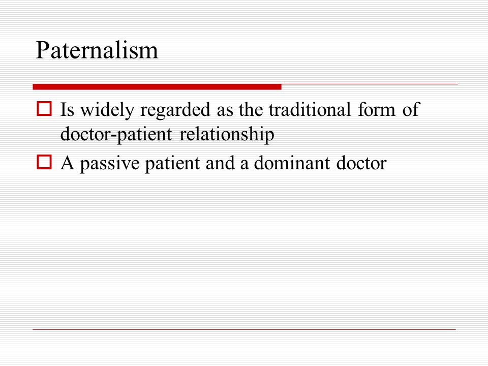 Paternalism Is widely regarded as the traditional form of doctor-patient relationship.