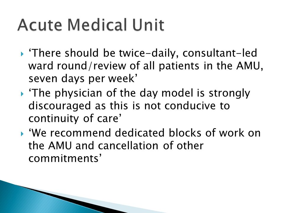 Acute Medical Unit 'There should be twice-daily, consultant-led ward round/review of all patients in the AMU, seven days per week'