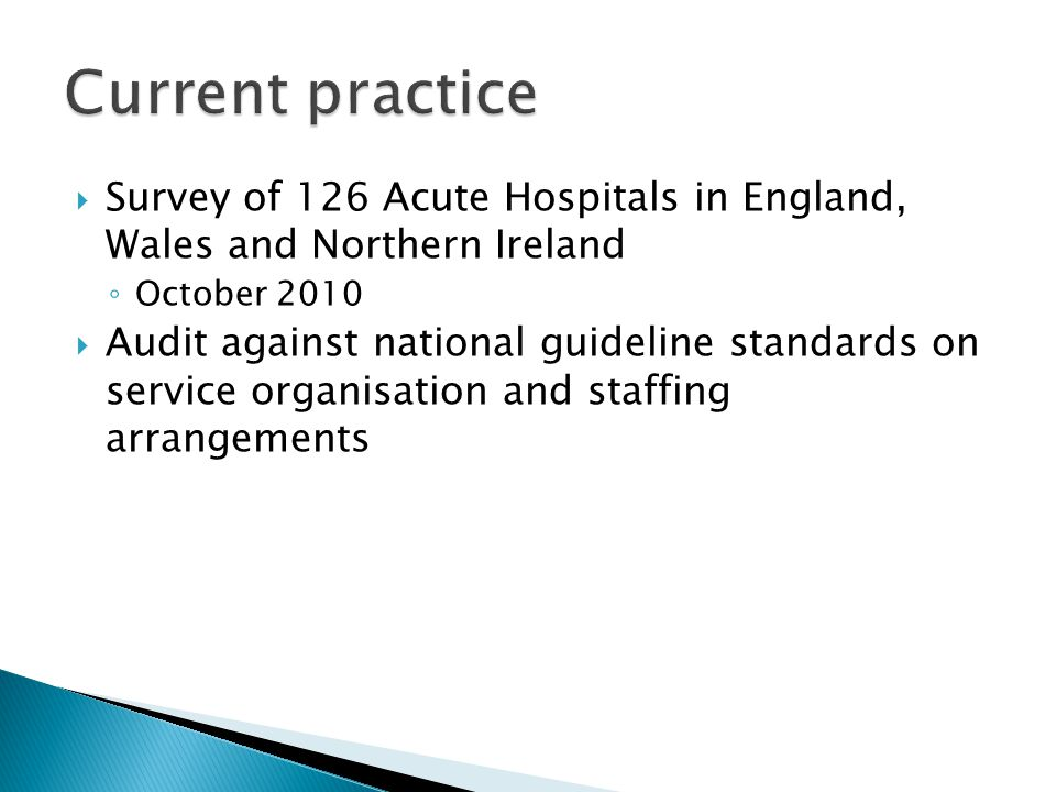 Current practice Survey of 126 Acute Hospitals in England, Wales and Northern Ireland. October 2010.