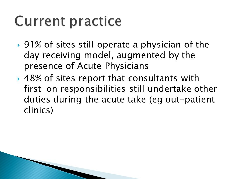 Current practice 91% of sites still operate a physician of the day receiving model, augmented by the presence of Acute Physicians.